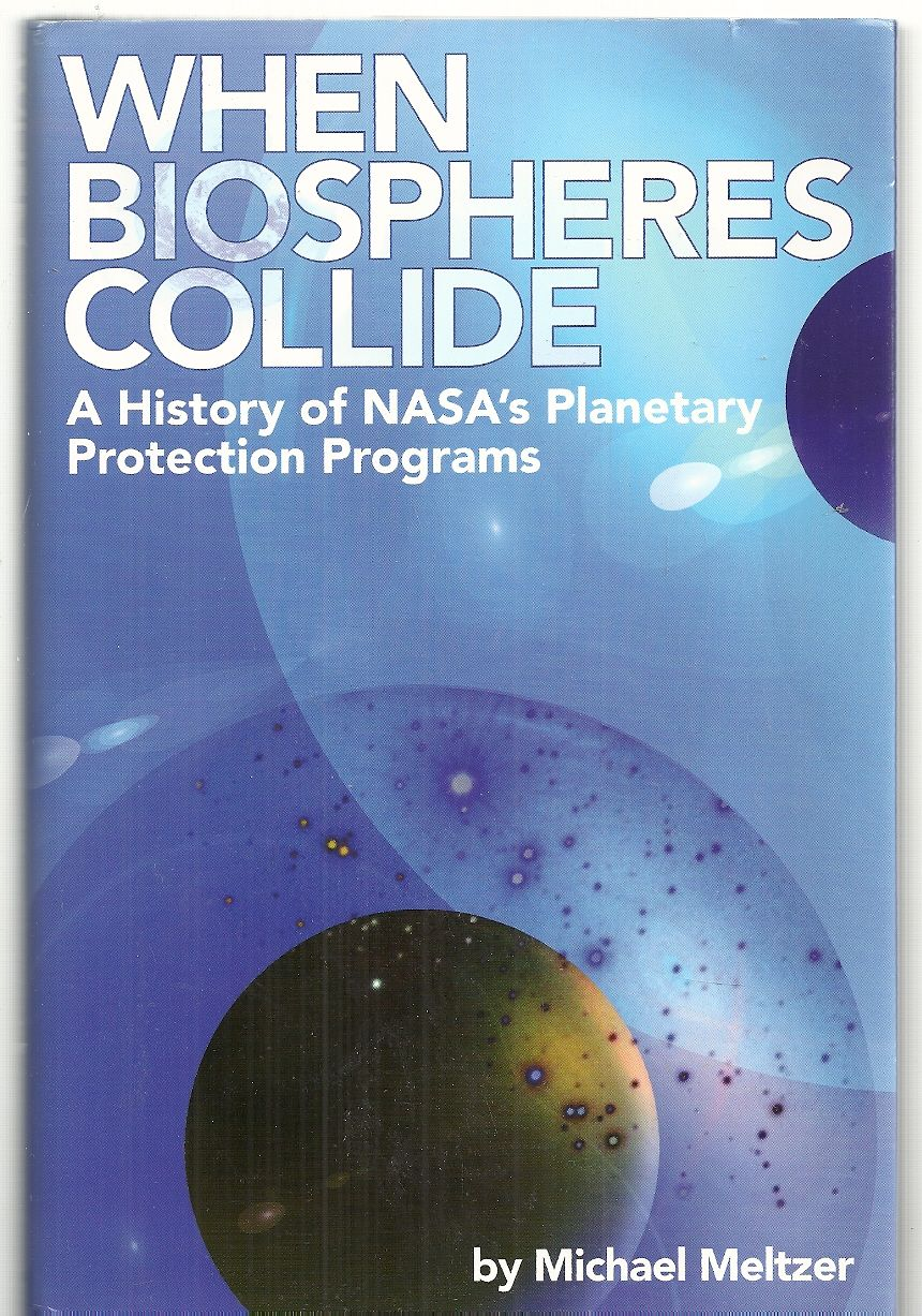 4234 When Biospheres Collide: A History of NASA's Planetary Protection Programs, Meltzer, Michael